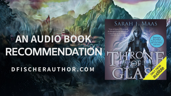 An Audio book recommendation, throne of glass by Sarah j. Maas
